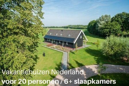 Vakantiehuizen in Nederland voor 20 personen